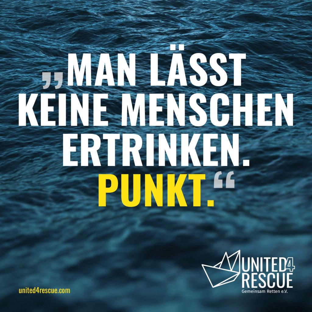 """Meerblick als Hintergrund. Aufschrift """"Man lässt keine Menschen ertrinken.Punkt."""" Logo der Aktion United for Rescue"""